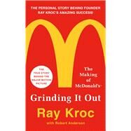 Grinding It Out The Making of McDonald's by Kroc, Ray, 9781250130280