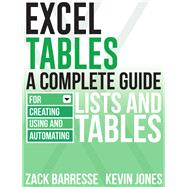 Excel Tables: A Complete Guide for Creating, Using and Automating Lists and Tables by Barresse, Zack; Jones, Kevin, 9781615470280