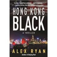 Hong Kong Black A Thriller by Ryan, Alex, 9781683310280