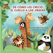 De como les crecio el cuello a las jirafas / How Giraffes Grew Their Neck by Restrepo, Emilio Alberto; Brajer, Nancy, 9789877030280