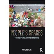 People's Spaces: Coping, Familiarizing, Creating by Perera; Nihal, 9780415720281