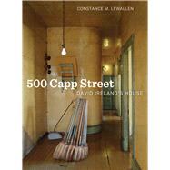 500 Capp Street: David Ireland's House by Lewallen, Constance M.; Wilmans, Carlie; Reynolds, Jock; Ashbery, John (CON), 9780520280281