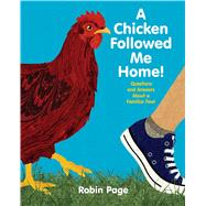 A Chicken Followed Me Home! Questions and Answers about a Familiar Fowl by Page, Robin; Page, Robin, 9781481410281