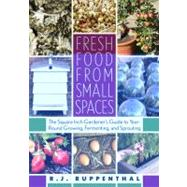 Fresh Food from Small Spaces by Ruppenthal, R. J., 9781603580281