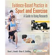 Evidence Based Practice in Sport and Exercise: A Guide to Using Research by Arnold, Brent L., Ph.D.; Schilling, Brian K., Ph.D., 9780803640283
