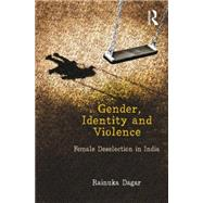Gender, Identity and Violence: Female Deselection in India by Dagar; Rainuka, 9781138020283