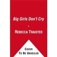 Big Girls Don't Cry : The Election That Changed Everything for American Women by Rebecca Traister, 9781439150283