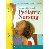 Essentials of Pediatric Nursing by Kyle, Theresa; Carman, Susan, 9781605470283