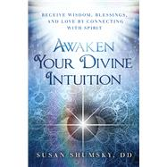 Awaken Your Divine Intuition by Shumsky, Susan, 9781632650283