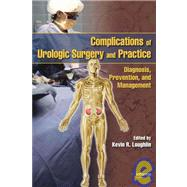 Complications of Urologic Surgery and Practice: Diagnosis, Prevention, and Management by Loughlin; Kevin, 9780849340284