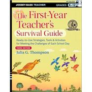 The First-Year Teacher's Survival Guide Ready-to-Use Strategies, Tools and Activities for Meeting the Challenges of Each School Day by Thompson, Julia G., 9781118450284