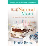unNatural Mom Why You Are the Perfect Mom for Your Kids by Brittz, Hettie, 9781434710284