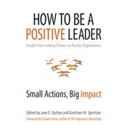 How to Be a Positive Leader by Dutton, Jane E.; Spreitzer, Gretchen M.; Achor, Shawn, 9781626560284