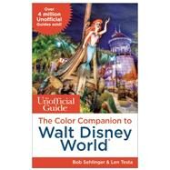 The Unofficial Guide: The Color Companion to Walt Disney World by Sehlinger, Bob; Testa, Len, 9781628090284