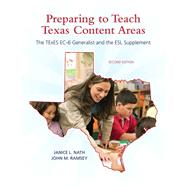 Preparing to Teach Texas Content Areas The TExES EC-6 Generalist & the ESL Supplement by Nath, Janice L.; Ramsey, John M., 9780137040285