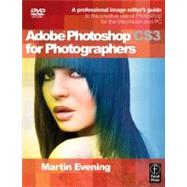 Adobe Photoshop CS3 for Photographers : A Professional Image Editor's Guide to the Creative Use of Photoshop for the Macintosh and PC by Evening, 9780240520285