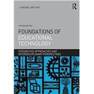 Foundations of Educational Technology: Integrative Approaches and Interdisciplinary Perspectives by Spector; J. Michael, 9781138790285