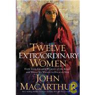 Twelve Extraordinary Women by Unknown, 9781400280285