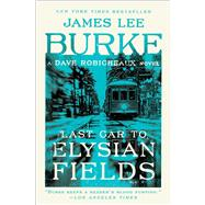 Last Car to Elysian Fields by Burke, James Lee, 9781982100285