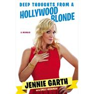 Deep Thoughts from a Hollywood Blonde by Garth, Jennie; Heckman, Emily, 9780451240286