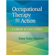 Occupational Therapy in Action A Library of Case Studies by Trickey-Rokenbrod, Dianne M., 9781496310286