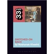 Wendy Carlos's Switched-on Bach by Kheshti, Roshanak, 9781501320286