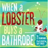When a Lobster Buys a Bathrobe by Shankman, Ed; O'neill, Dave, 9781938700286
