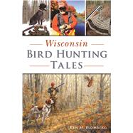 Wisconsin Bird Hunting Tales by Blomberg, Ken M., 9781467140287