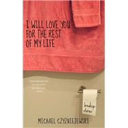 I Will Love You for the Rest of My Life: Breakup Stories by Czyzniejewski, Michael, 9781940430287