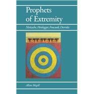 Prophets of Extremity: Nietzsche, Heidegger, Foucault, Derrida by Megill, Allan, 9780520060289
