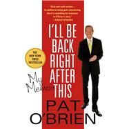 I'll Be Back Right After This My Memoir by O'Brien, Pat, 9781250070289