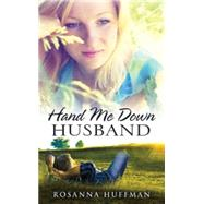 Hand Me Down Husband by Huffman, Rosanna, 9781426770289