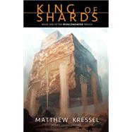 King of Shards by Kressel, Matthew, 9781630230289