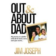 Out and About Dad: My Journey As a Father With All Its Twists, Turns, and a Few Twirls by Joseph, Jim, 9781631770289