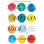 The Artisan Soul by McManus, Erwin Raphael, 9780062270290