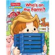 Fisher-Price Little People Who's on the Farm? by Fisher-Price, 9780794430290