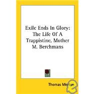 Exile Ends in Glory: The Life of a Trappistine, Mother M. Berchmans by Merton, Thomas, 9781425430290