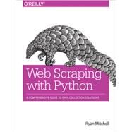 Web Scraping With Python: Collecting Data from the Modern Web by Mitchell, Ryan, 9781491910290