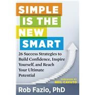 Simple Is the New Smart by Fazio, Rob, Ph.D.; Cavuto, Neil, 9781632650290