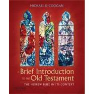 A Brief Introduction to the Old Testament; The Hebrew Bible in Its Context by Michael D. Coogan, 9780199740291