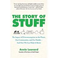 The Story of Stuff; The Impact of Overconsumption on the Planet, Our Communities, and Our Health-And How We Can Make It Better by Annie Leonard, 9781451610291