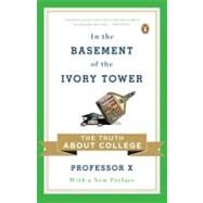 In the Basement of the Ivory Tower : Confessions of an Accidental Academic by Professor X, 9780143120292