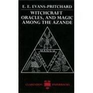 Witchcraft, Oracles and Magic Among the Azande by Evans-Pritchard, E. E.; Gillies, Eva, 9780198740292