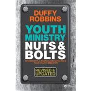 Youth Ministry Nuts and Bolts : Organizing, Leading, and Managing Your Youth Ministry by Duffy Robbins, 9780310670292