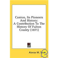 Canton, Its Pioneers and History : A Contribution to the History of Fulton County (1871) by Swan, Alonzo M., 9780548820292