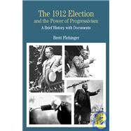 The 1912 Election and the Power of Progressivism A Brief History with Documents by Flehinger, Brett, 9780312260293