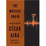 The Musical Brain: And Other Stories by Aira, Cesar; Andrews, Chris, 9780811220293