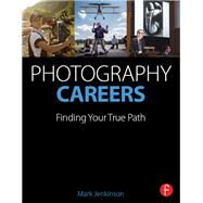 Photography Careers: Finding Your True Path by Jenkinson; Mark, 9781138780293