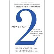 Power of 2 How to Make the Most of Your Partnerships at Work and in Life by Wagner, Rodd; Muller, Gale, 9781595620293