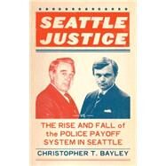 Seattle Justice by BAYLEY, CHRISTOPHER T., 9781632170293